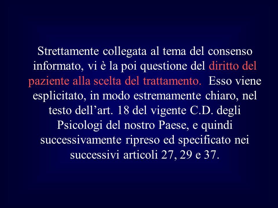 Strettamente collegata al tema del consenso informato, vi è la poi questione del diritto del paziente alla scelta del trattamento.