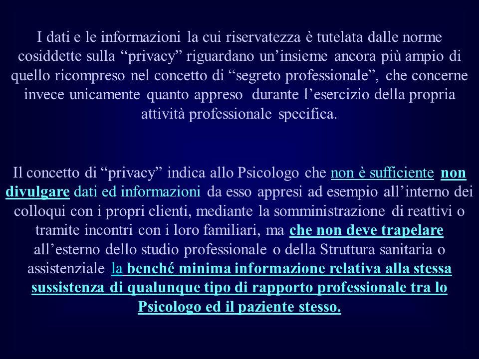 I dati e le informazioni la cui riservatezza è tutelata dalle norme cosiddette sulla privacy riguardano un'insieme ancora più ampio di quello ricompreso nel concetto di segreto professionale , che concerne invece unicamente quanto appreso durante l'esercizio della propria attività professionale specifica.