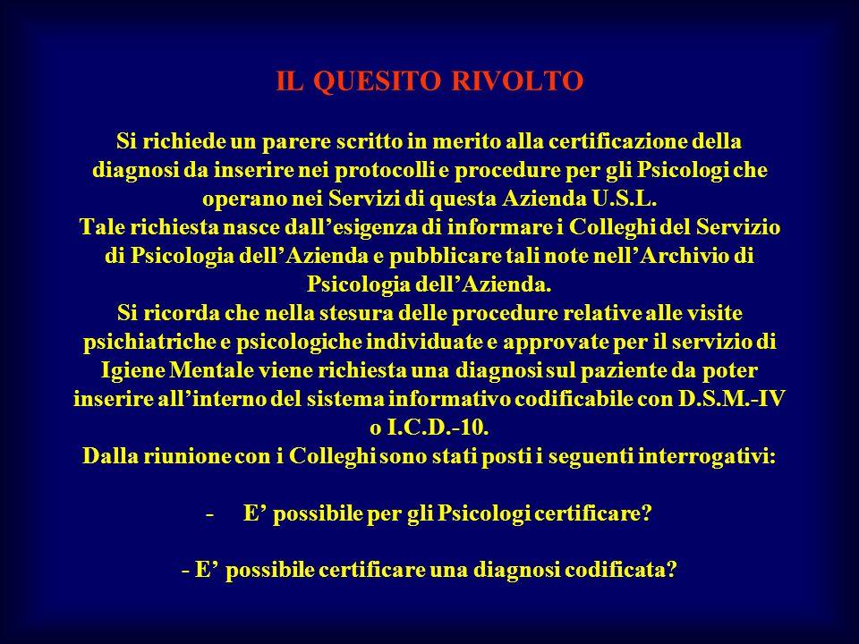 IL QUESITO RIVOLTO Si richiede un parere scritto in merito alla certificazione della diagnosi da inserire nei protocolli e procedure per gli Psicologi che operano nei Servizi di questa Azienda U.S.L.