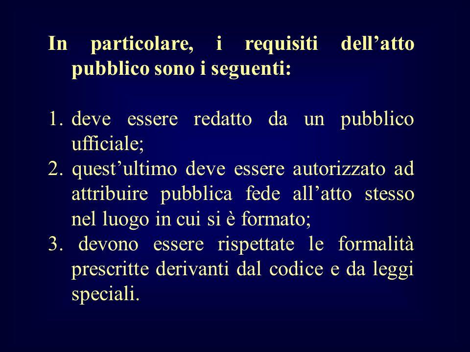 In particolare, i requisiti dell'atto pubblico sono i seguenti: