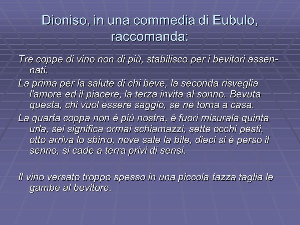 Dioniso, in una commedia di Eubulo, raccomanda: