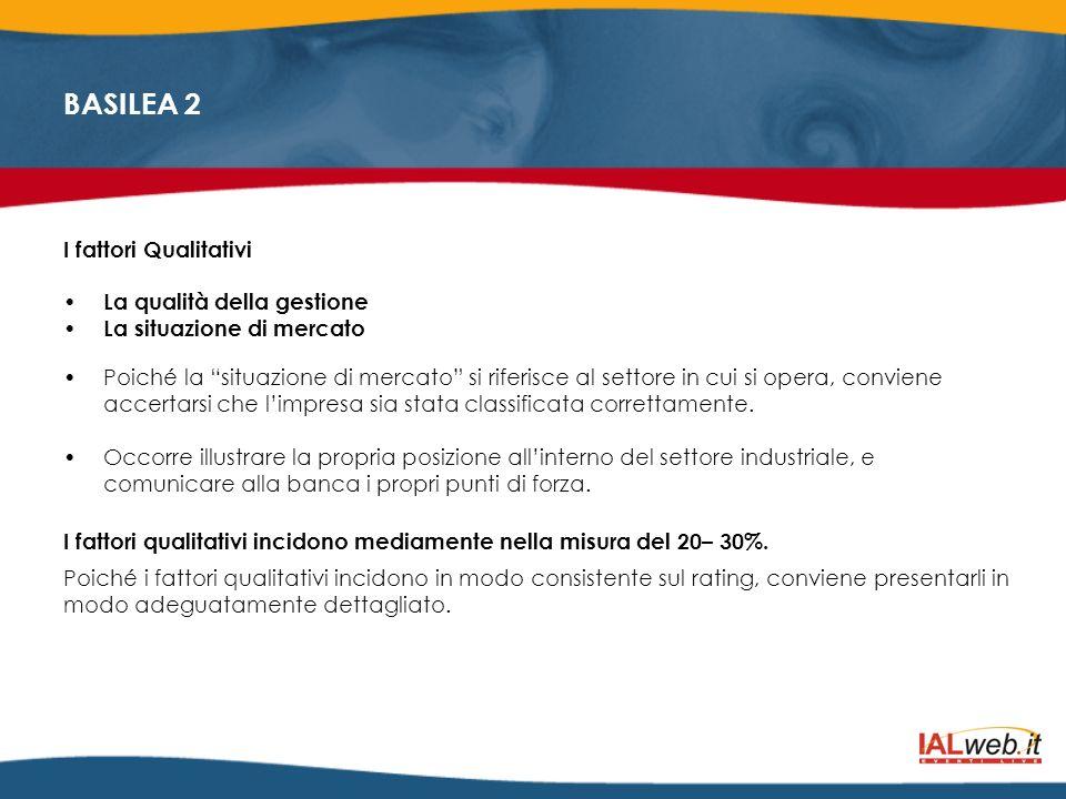 I fattori Qualitativi La qualità della gestione. La situazione di mercato.