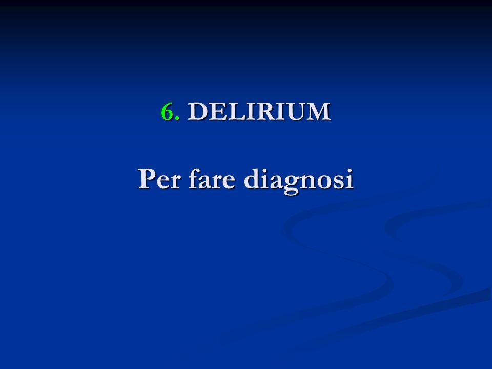 6. DELIRIUM Per fare diagnosi