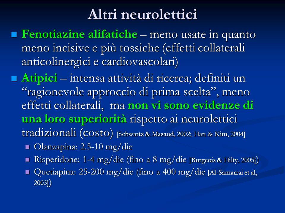 Altri neurolettici Fenotiazine alifatiche – meno usate in quanto meno incisive e più tossiche (effetti collaterali anticolinergici e cardiovascolari)