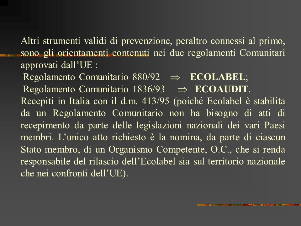 Altri strumenti validi di prevenzione, peraltro connessi al primo, sono gli orientamenti contenuti nei due regolamenti Comunitari approvati dall'UE :