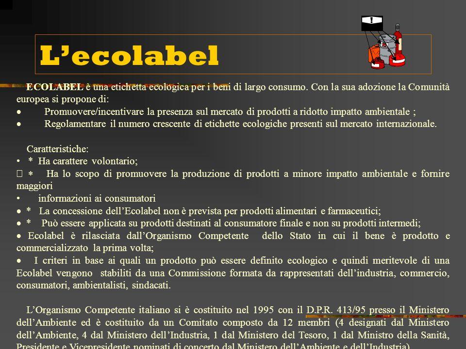 L'ecolabel ECOLABEL è una etichetta ecologica per i beni di largo consumo. Con la sua adozione la Comunità europea si propone di: