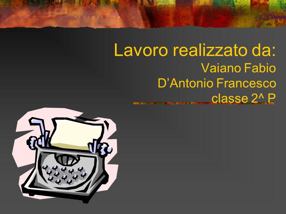 Lavoro realizzato da: Vaiano Fabio D'Antonio Francesco classe 2^ P