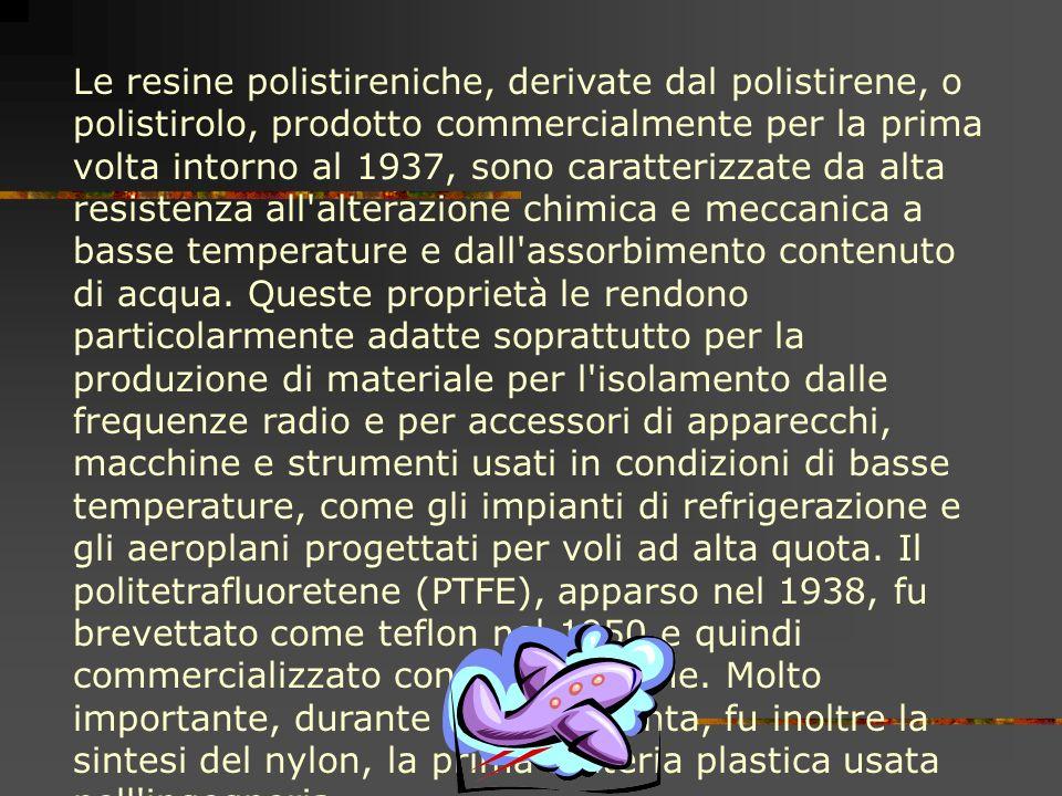 Le resine polistireniche, derivate dal polistirene, o polistirolo, prodotto commercialmente per la prima volta intorno al 1937, sono caratterizzate da alta resistenza all alterazione chimica e meccanica a basse temperature e dall assorbimento contenuto di acqua.