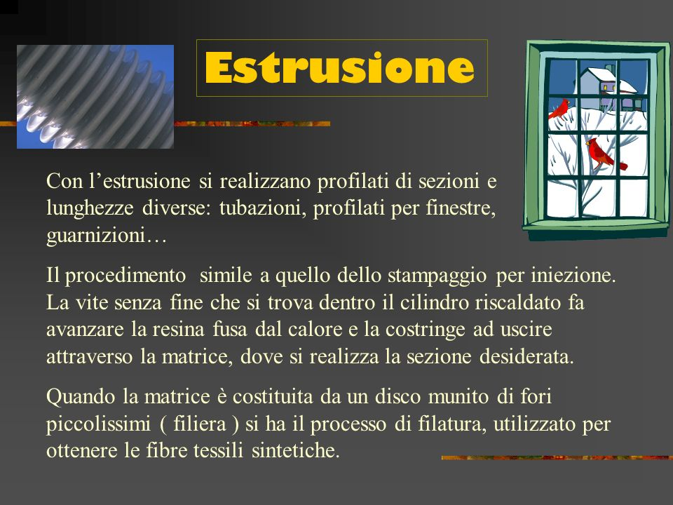 Estrusione Con l'estrusione si realizzano profilati di sezioni e lunghezze diverse: tubazioni, profilati per finestre, guarnizioni…