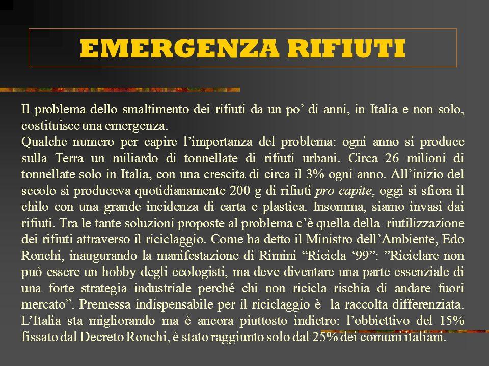 EMERGENZA RIFIUTI Il problema dello smaltimento dei rifiuti da un po' di anni, in Italia e non solo, costituisce una emergenza.