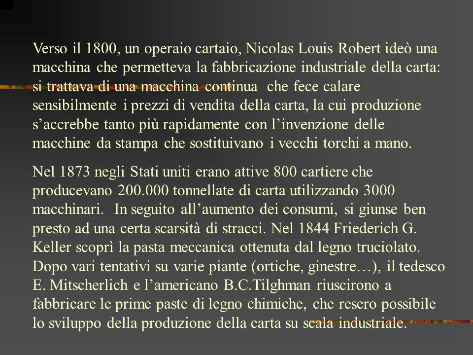 Verso il 1800, un operaio cartaio, Nicolas Louis Robert ideò una macchina che permetteva la fabbricazione industriale della carta: si trattava di una macchina continua che fece calare sensibilmente i prezzi di vendita della carta, la cui produzione s'accrebbe tanto più rapidamente con l'invenzione delle macchine da stampa che sostituivano i vecchi torchi a mano.
