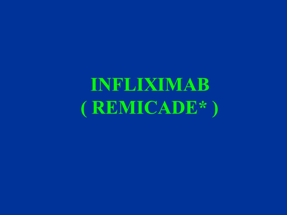 INFLIXIMAB ( REMICADE* )