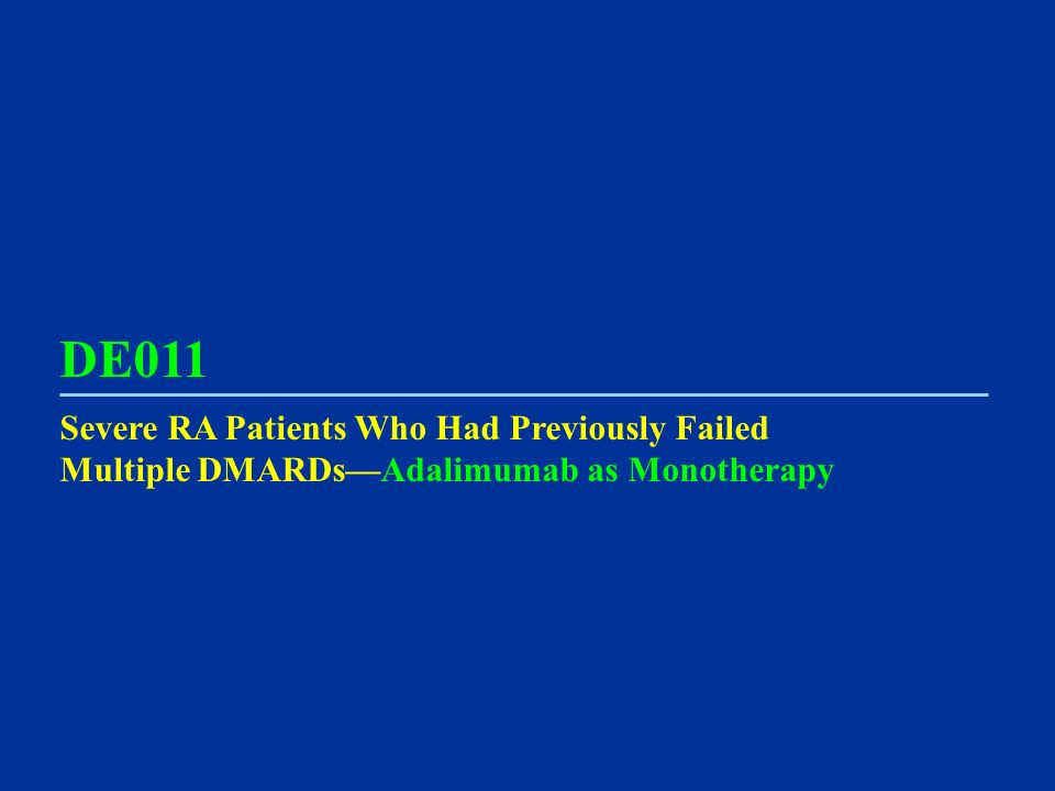DE011 Severe RA Patients Who Had Previously Failed Multiple DMARDs—Adalimumab as Monotherapy. Patients with severe RA.