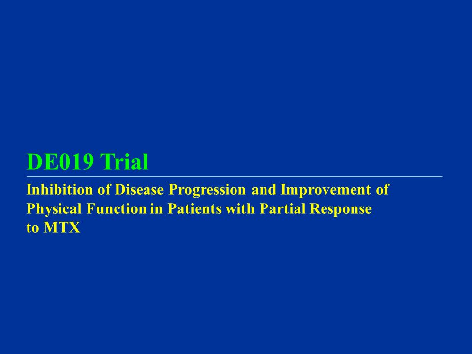 DE019 Trial Inhibition of Disease Progression and Improvement of Physical Function in Patients with Partial Response to MTX.