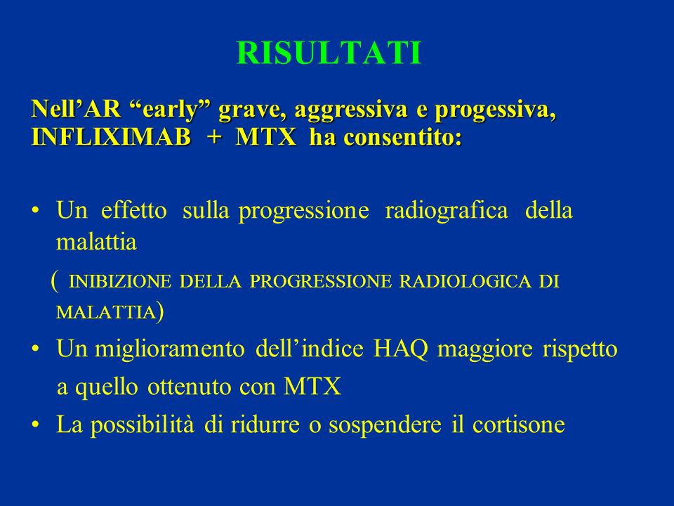 RISULTATI Nell'AR early grave, aggressiva e progessiva, INFLIXIMAB + MTX ha consentito: