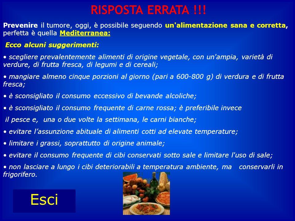 RISPOSTA ERRATA !!! Prevenire il tumore, oggi, è possibile seguendo un alimentazione sana e corretta, perfetta è quella Mediterranea: