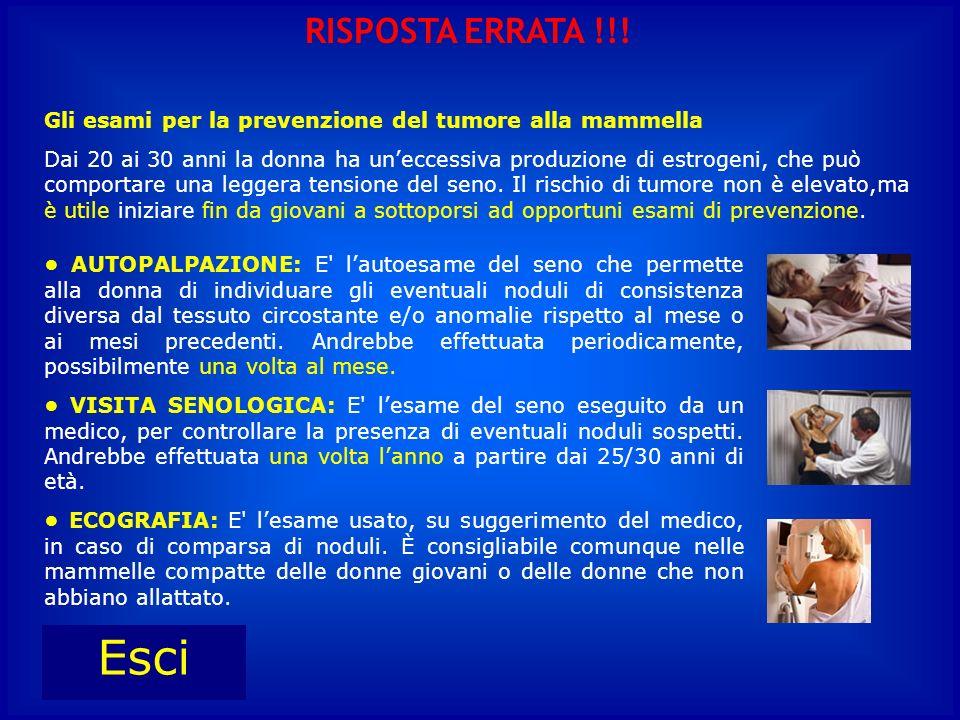 RISPOSTA ERRATA !!! Gli esami per la prevenzione del tumore alla mammella.