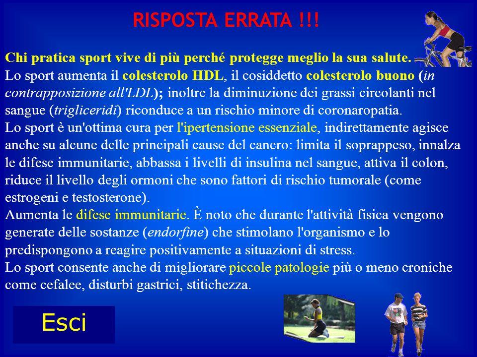 RISPOSTA ERRATA !!! Chi pratica sport vive di più perché protegge meglio la sua salute.