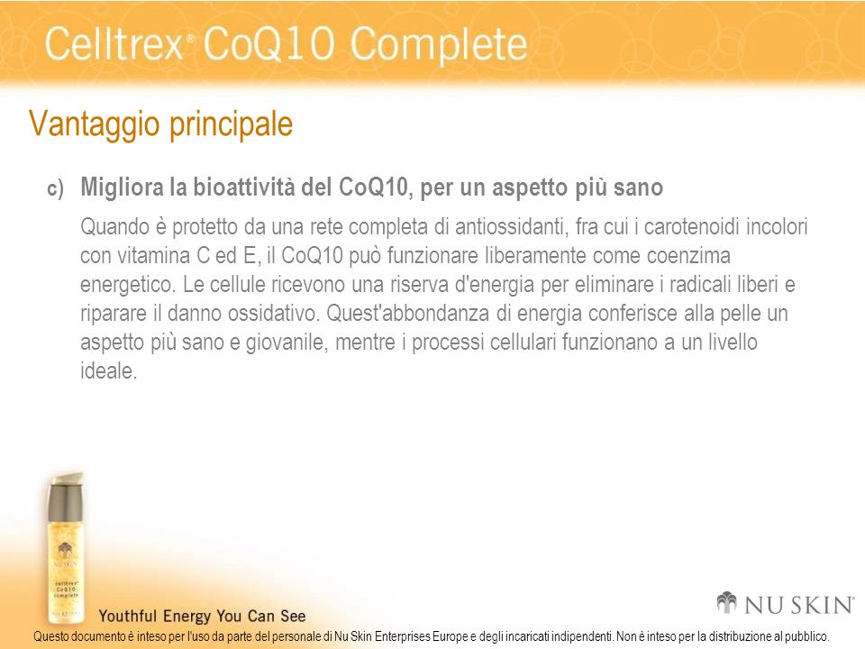 Vantaggio principale Migliora la bioattività del CoQ10, per un aspetto più sano.