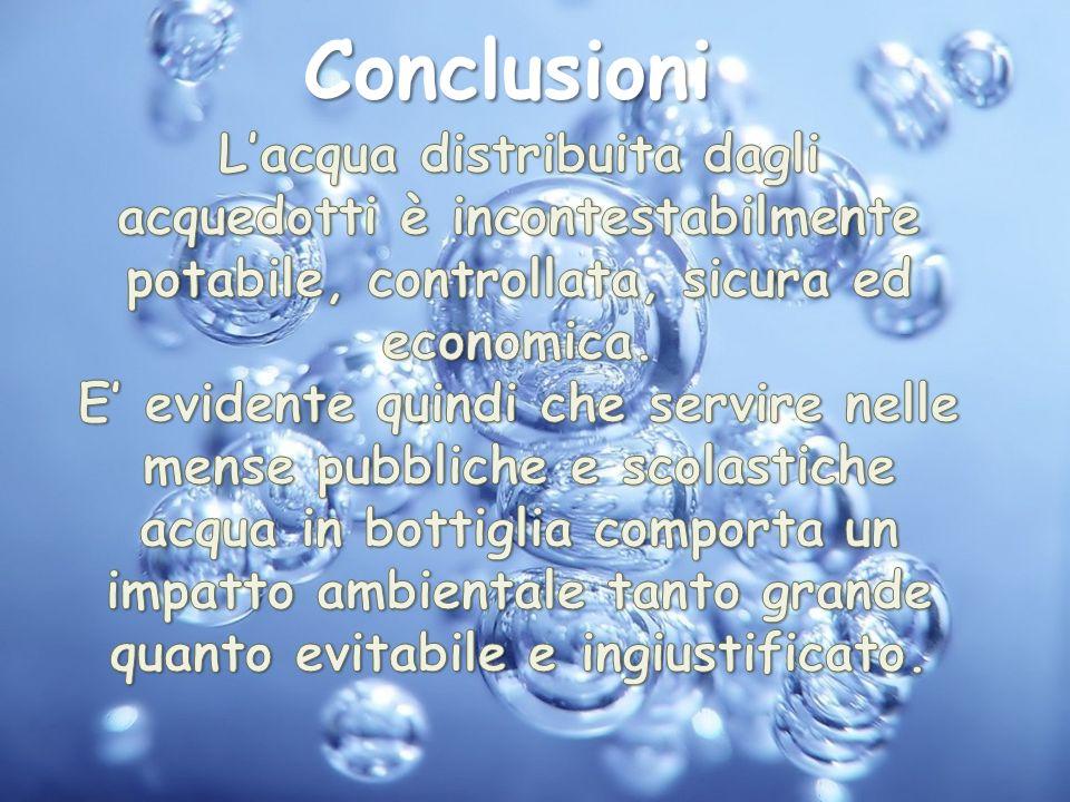 Conclusioni L'acqua distribuita dagli acquedotti è incontestabilmente potabile, controllata, sicura ed economica.