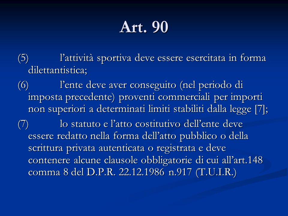 Art. 90 (5) l'attività sportiva deve essere esercitata in forma dilettantistica;
