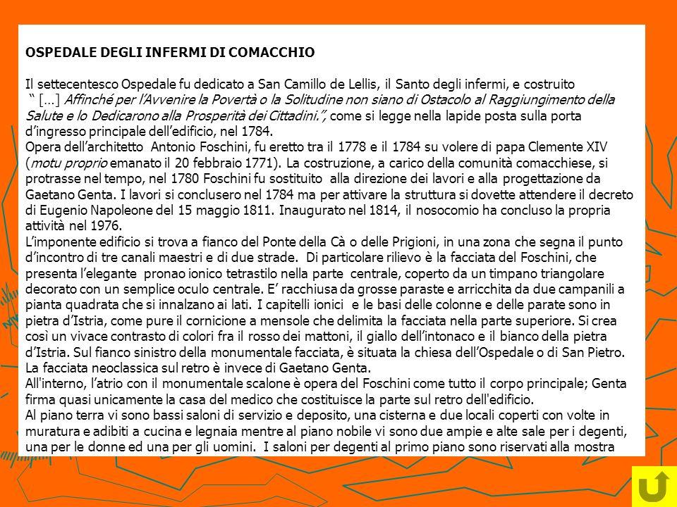 OSPEDALE DEGLI INFERMI DI COMACCHIO Il settecentesco Ospedale fu dedicato a San Camillo de Lellis, il Santo degli infermi, e costruito
