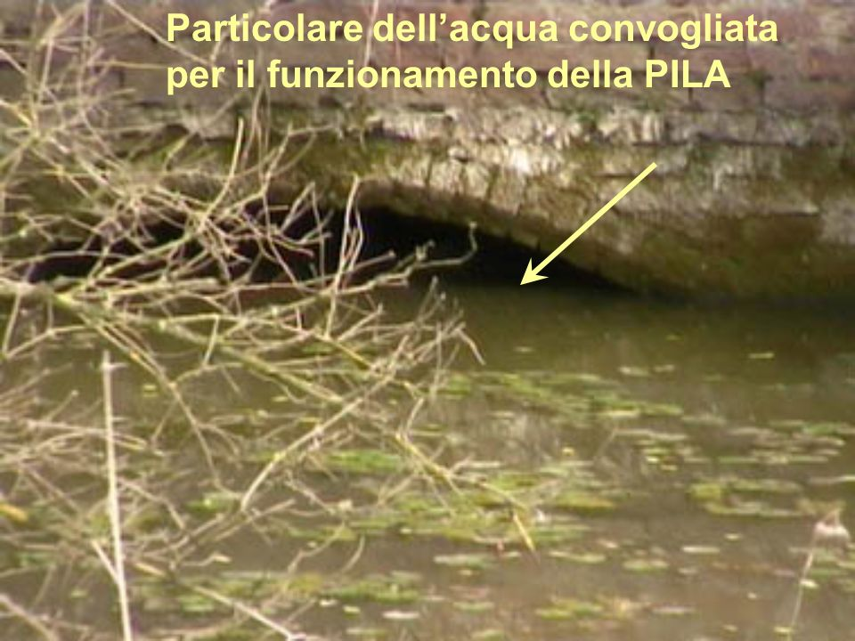 Particolare dell'acqua convogliata per il funzionamento della PILA
