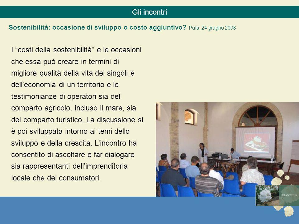 Gli incontri Sostenibilità: occasione di sviluppo o costo aggiuntivo Pula, 24 giugno 2008.