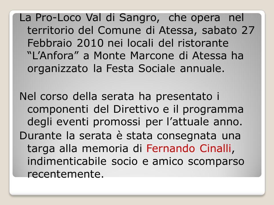 La Pro-Loco Val di Sangro, che opera nel territorio del Comune di Atessa, sabato 27 Febbraio 2010 nei locali del ristorante L'Anfora a Monte Marcone di Atessa ha organizzato la Festa Sociale annuale.