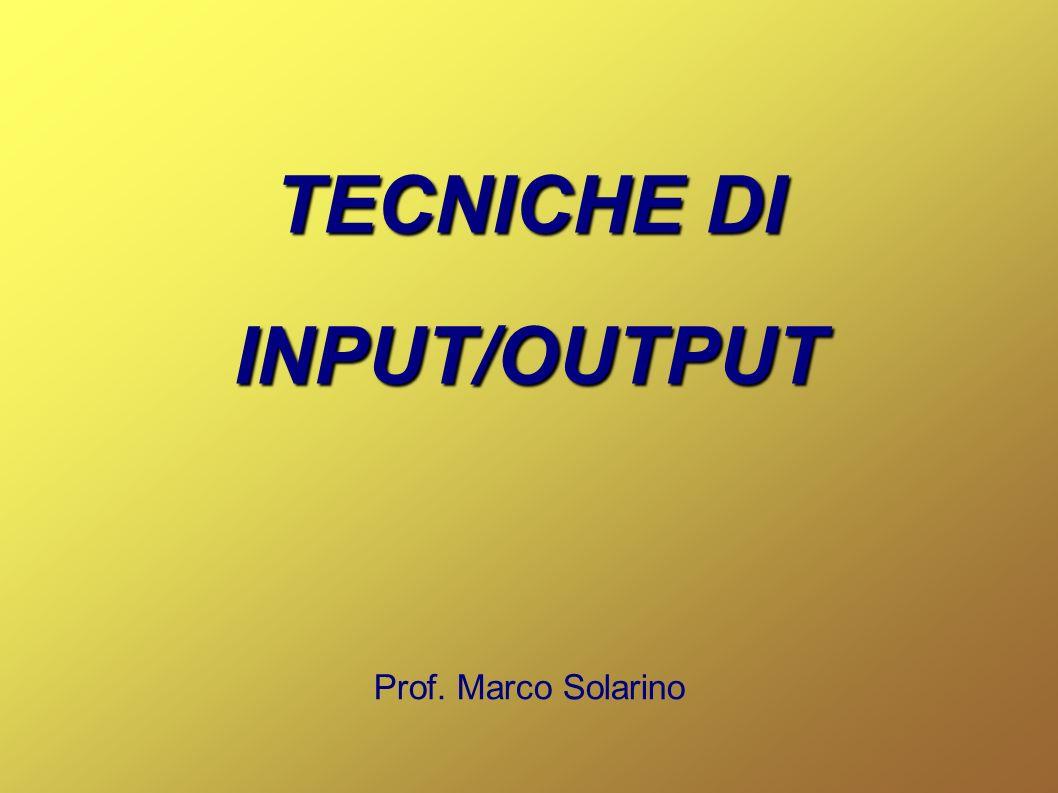 TECNICHE DI INPUT/OUTPUT