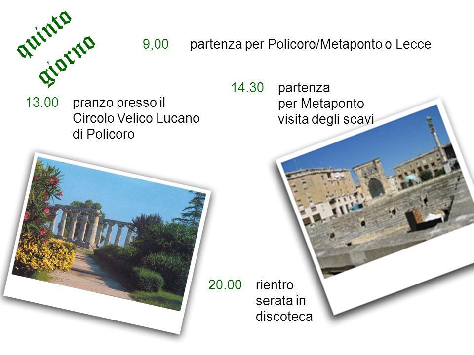 quinto giorno 9,00 partenza per Policoro/Metaponto o Lecce