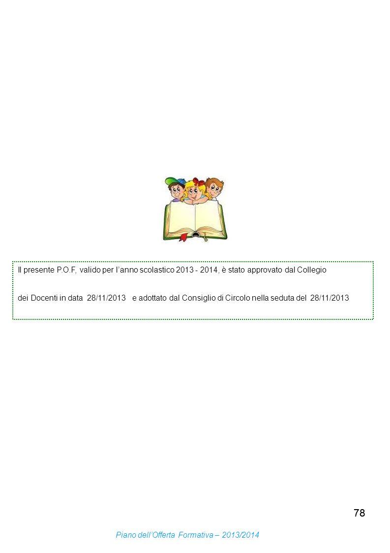 Il presente P.O.F, valido per l'anno scolastico 2013 - 2014, è stato approvato dal Collegio