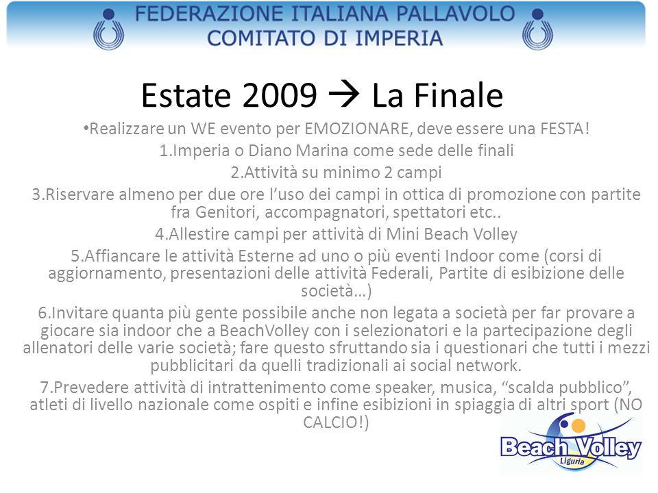 Estate 2009  La Finale Realizzare un WE evento per EMOZIONARE, deve essere una FESTA! Imperia o Diano Marina come sede delle finali.