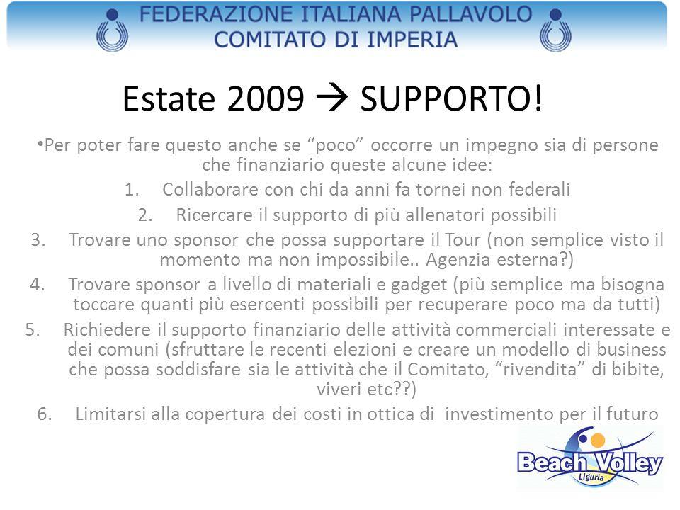 Estate 2009  SUPPORTO!Per poter fare questo anche se poco occorre un impegno sia di persone che finanziario queste alcune idee: