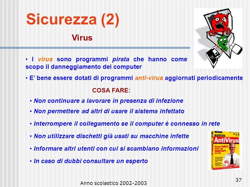 Sicurezza (2) Virus. • I virus sono programmi pirata che hanno come scopo il danneggiamento dei computer.