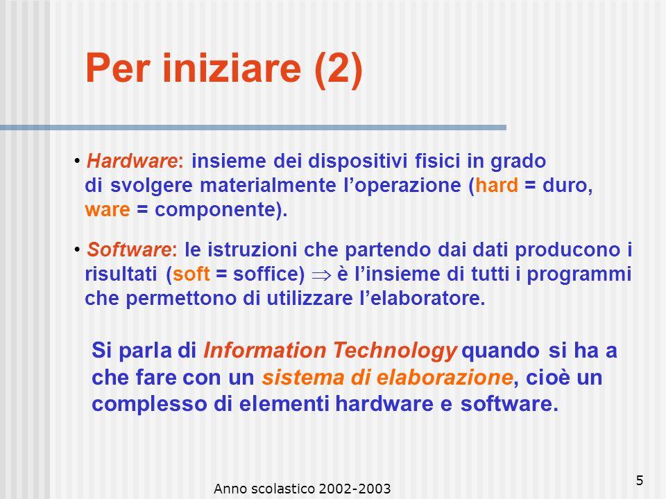 Per iniziare (2) Si parla di Information Technology quando si ha a