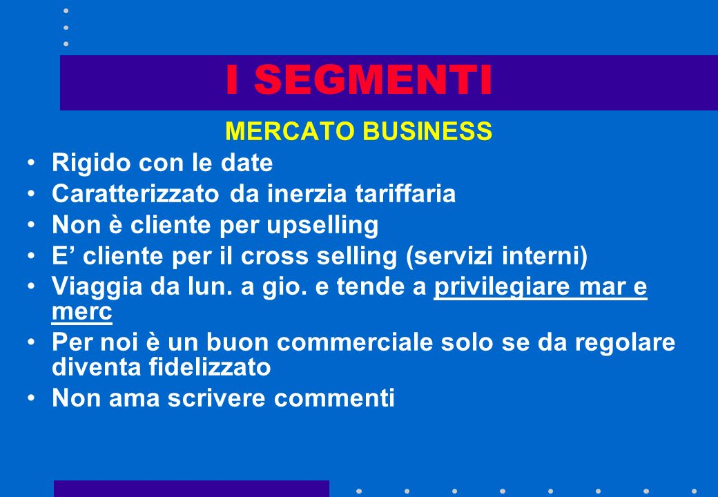 I SEGMENTI MERCATO BUSINESS Rigido con le date