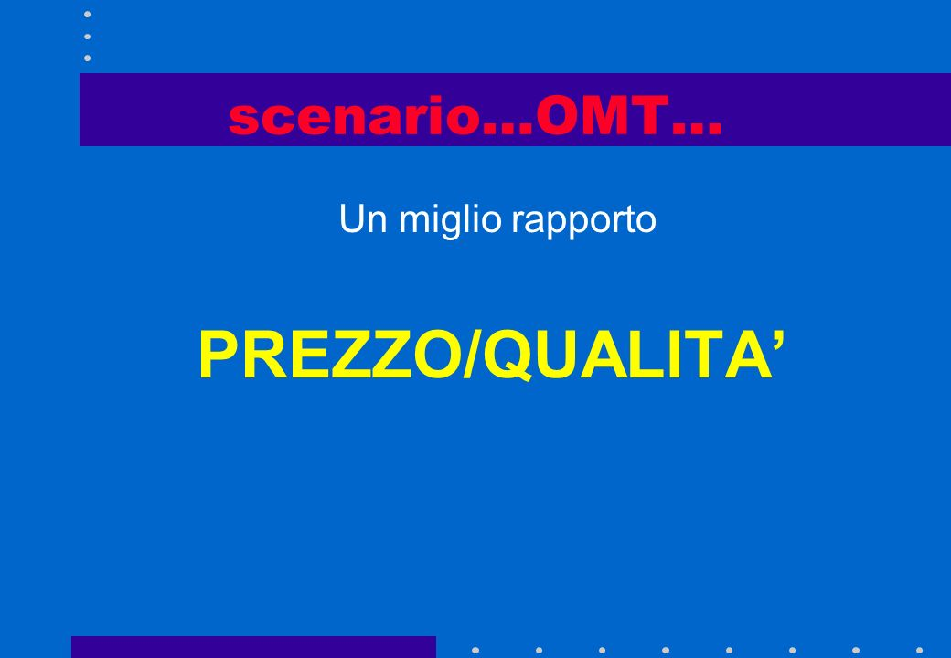 scenario…OMT… Un miglio rapporto PREZZO/QUALITA'