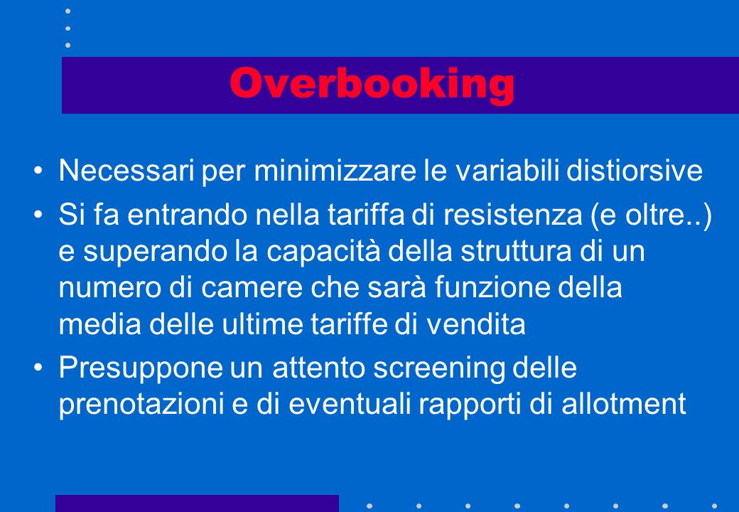 Overbooking Necessari per minimizzare le variabili distiorsive