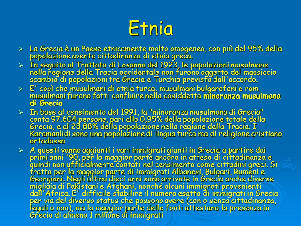 Etnia La Grecia è un Paese etnicamente molto omogeneo, con più del 95% della popolazione avente cittadinanza di etnia greca.