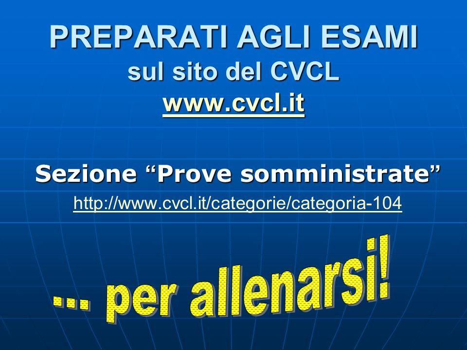 PREPARATI AGLI ESAMI sul sito del CVCL www.cvcl.it
