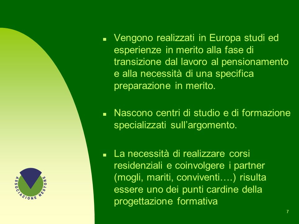Vengono realizzati in Europa studi ed esperienze in merito alla fase di transizione dal lavoro al pensionamento e alla necessità di una specifica preparazione in merito.