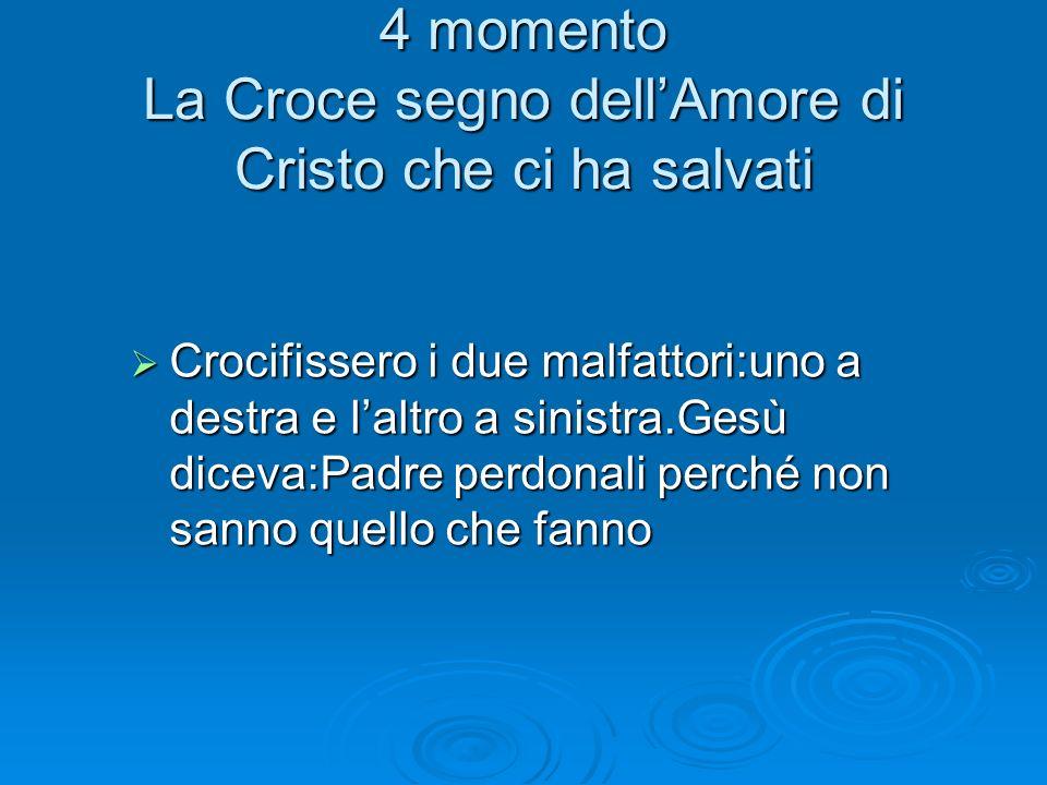 4 momento La Croce segno dell'Amore di Cristo che ci ha salvati