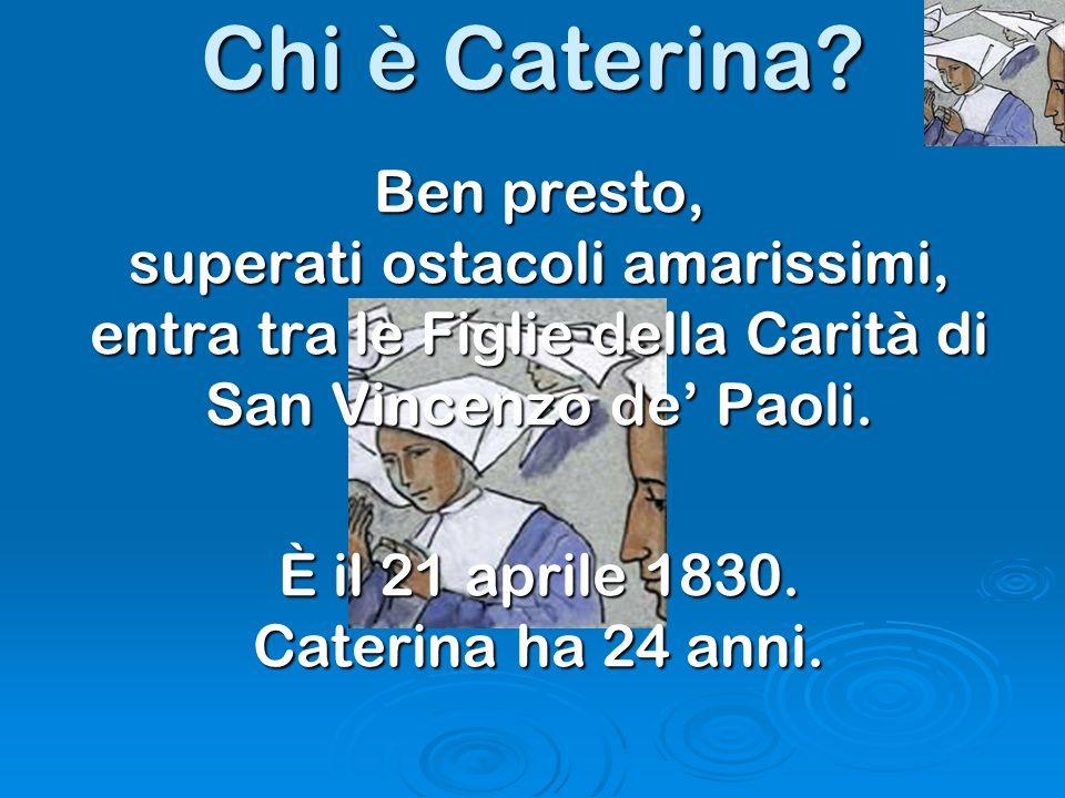 È il 21 aprile 1830. Caterina ha 24 anni.