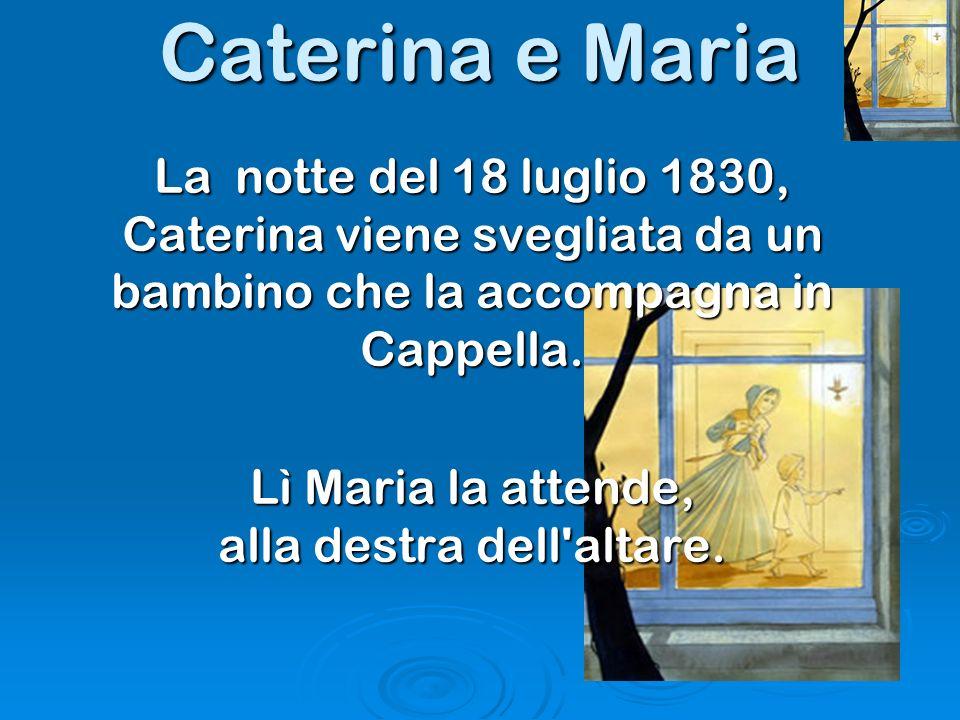 Lì Maria la attende, alla destra dell altare.