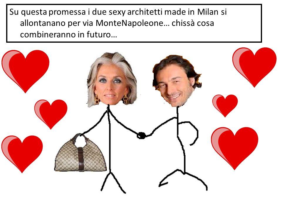 Su questa promessa i due sexy architetti made in Milan si allontanano per via MonteNapoleone… chissà cosa combineranno in futuro…