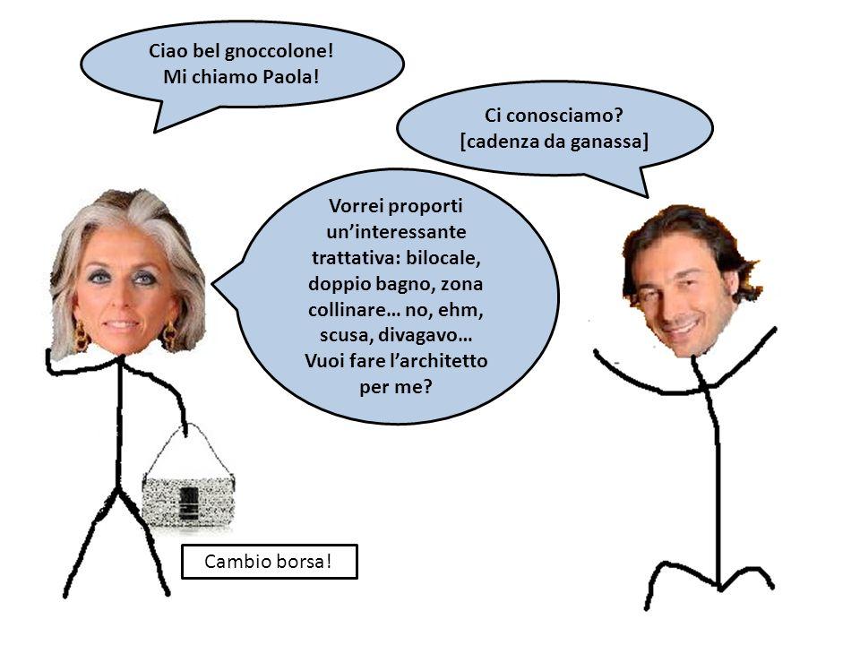 Ciao bel gnoccolone! Mi chiamo Paola!