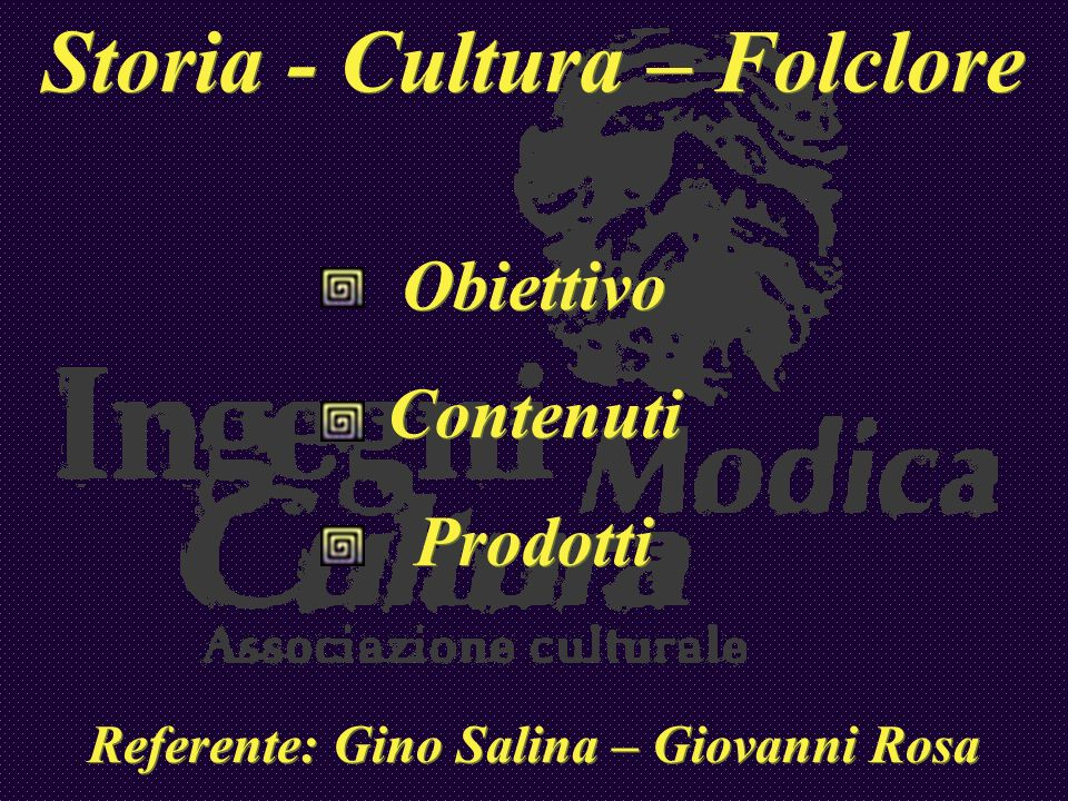 Storia - Cultura – Folclore Referente: Gino Salina – Giovanni Rosa