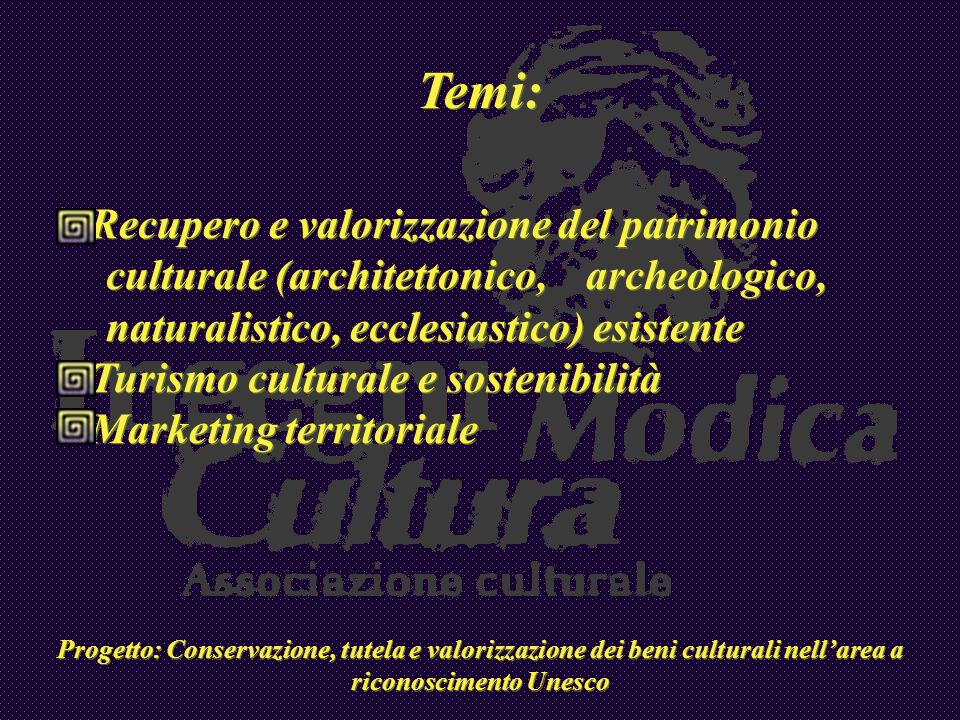 Temi: Recupero e valorizzazione del patrimonio culturale (architettonico, archeologico, naturalistico, ecclesiastico) esistente.