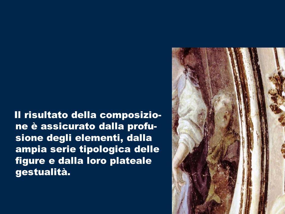 Il risultato della composizio-ne è assicurato dalla profu-sione degli elementi, dalla ampia serie tipologica delle figure e dalla loro plateale gestualità.